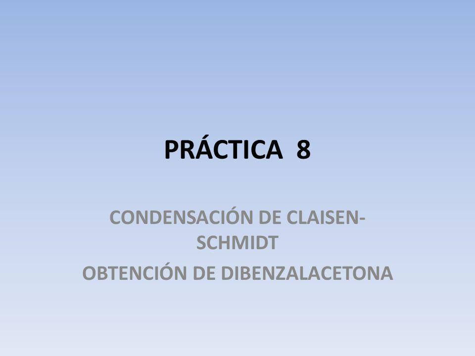 PRÁCTICA 8 CONDENSACIÓN DE CLAISEN- SCHMIDT OBTENCIÓN DE DIBENZALACETONA