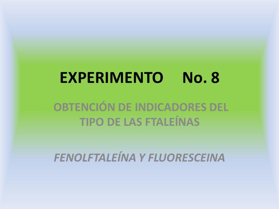 EXPERIMENTO No. 8 OBTENCIÓN DE INDICADORES DEL TIPO DE LAS FTALEÍNAS FENOLFTALEÍNA Y FLUORESCEINA