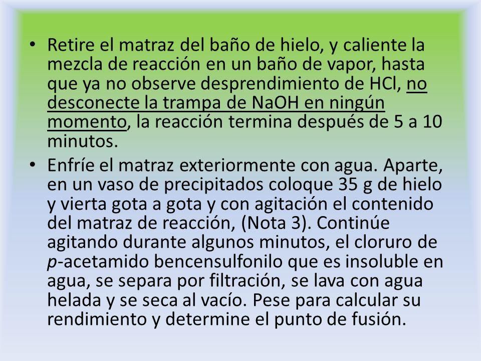 Retire el matraz del baño de hielo, y caliente la mezcla de reacción en un baño de vapor, hasta que ya no observe desprendimiento de HCl, no desconect