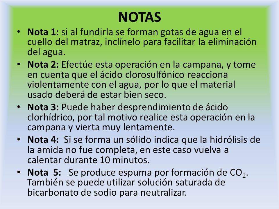 NOTAS Nota 1: si al fundirla se forman gotas de agua en el cuello del matraz, inclínelo para facilitar la eliminación del agua. Nota 2: Efectúe esta o
