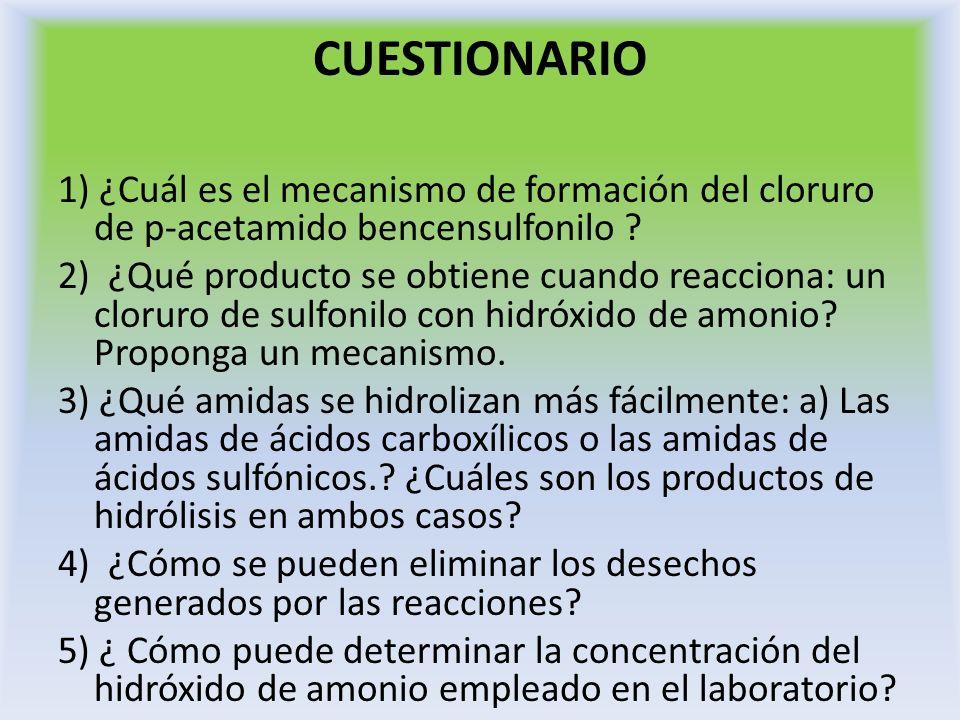 CUESTIONARIO 1) ¿Cuál es el mecanismo de formación del cloruro de p-acetamido bencensulfonilo ? 2) ¿Qué producto se obtiene cuando reacciona: un cloru