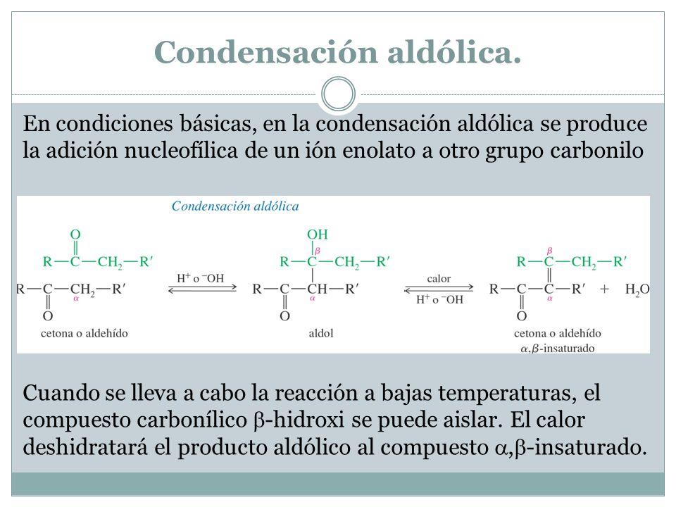 Condensación aldólica. En condiciones básicas, en la condensación aldólica se produce la adición nucleofílica de un ión enolato a otro grupo carbonilo