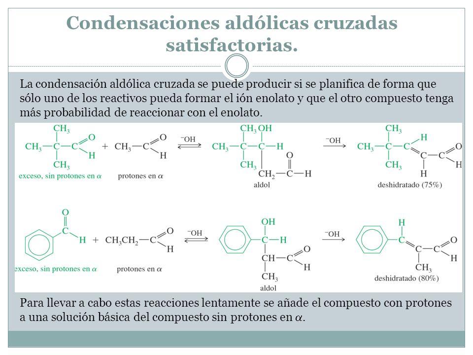 Condensaciones aldólicas cruzadas satisfactorias. La condensación aldólica cruzada se puede producir si se planifica de forma que sólo uno de los reac