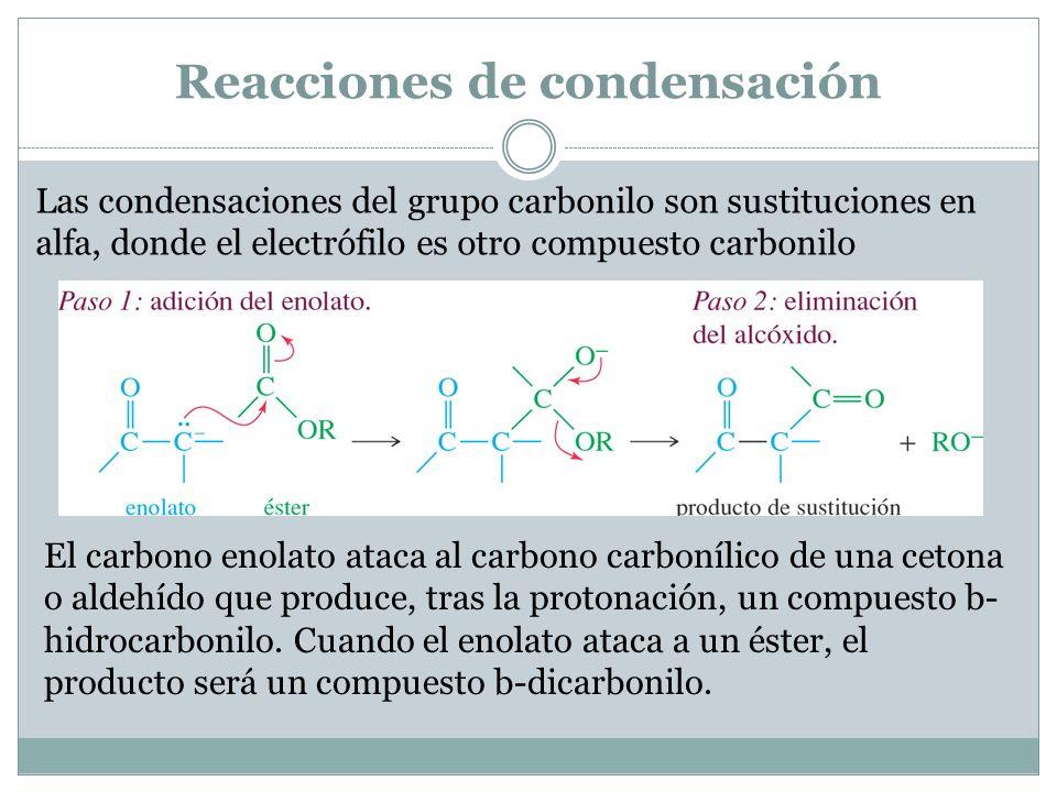 Reacciones de condensación Las condensaciones del grupo carbonilo son sustituciones en alfa, donde el electrófilo es otro compuesto carbonilo El carbo