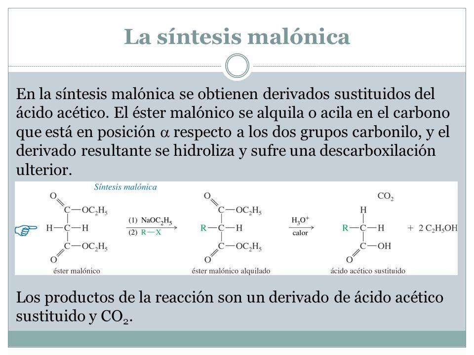 La síntesis malónica En la síntesis malónica se obtienen derivados sustituidos del ácido acético. El éster malónico se alquila o acila en el carbono q