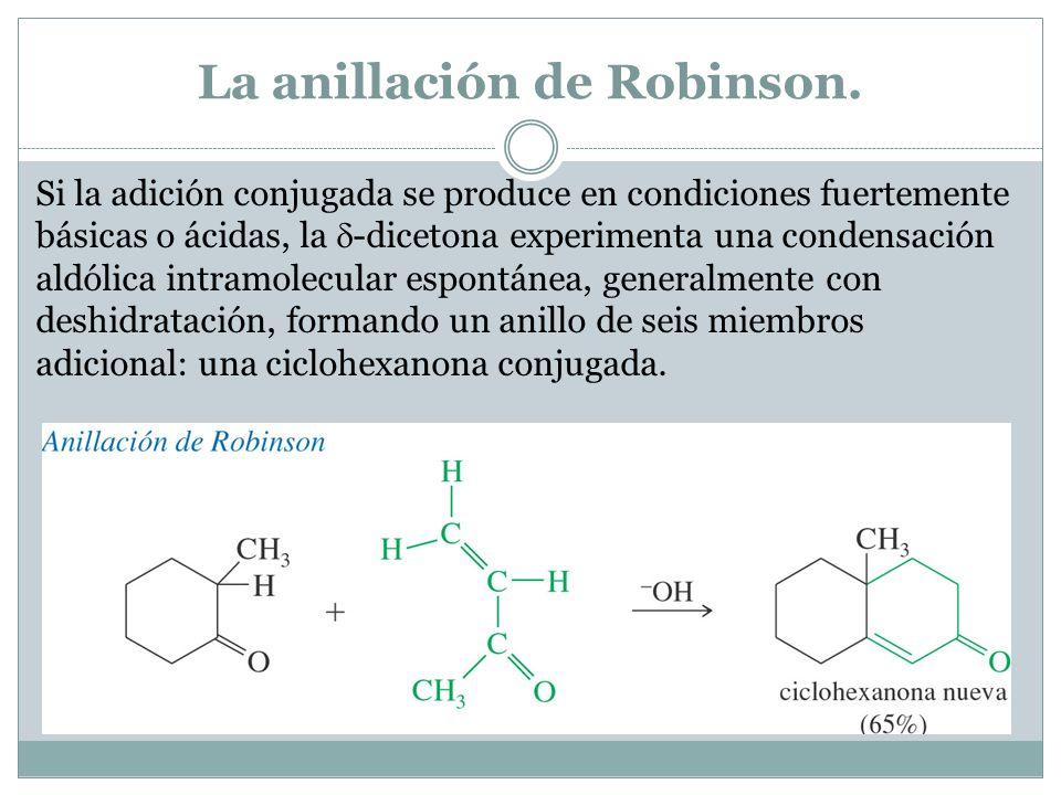 La anillación de Robinson. Si la adición conjugada se produce en condiciones fuertemente básicas o ácidas, la -dicetona experimenta una condensación a