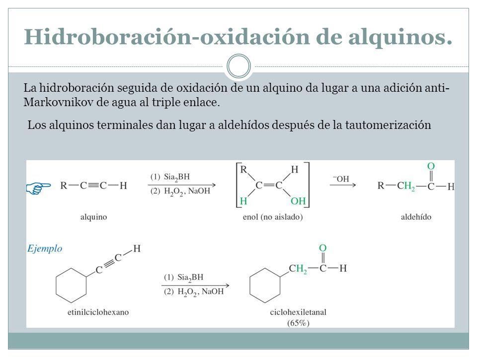 Hidroboración-oxidación de alquinos. La hidroboración seguida de oxidación de un alquino da lugar a una adición anti- Markovnikov de agua al triple en