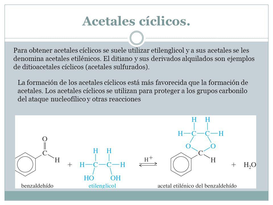 Acetales cíclicos. Para obtener acetales cíclicos se suele utilizar etilenglicol y a sus acetales se les denomina acetales etilénicos. El ditiano y su