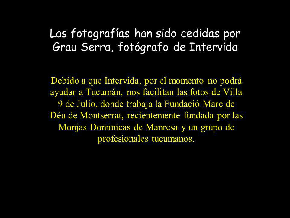 Las fotografías han sido cedidas por Grau Serra, fotógrafo de Intervida Debido a que Intervida, por el momento no podrá ayudar a Tucumán, nos facilita