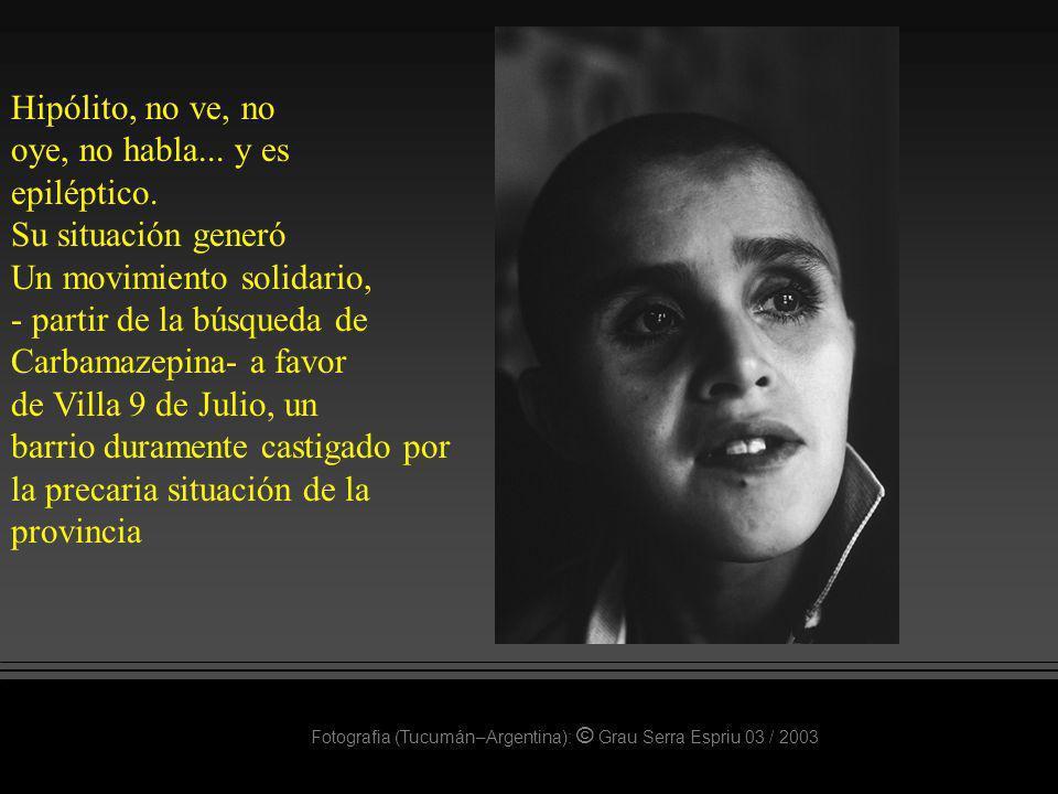 Fotografia (Tucumán–Argentina): © Grau Serra Espriu 03 / 2003 Hipólito, no ve, no oye, no habla... y es epiléptico. Su situación generó Un movimiento