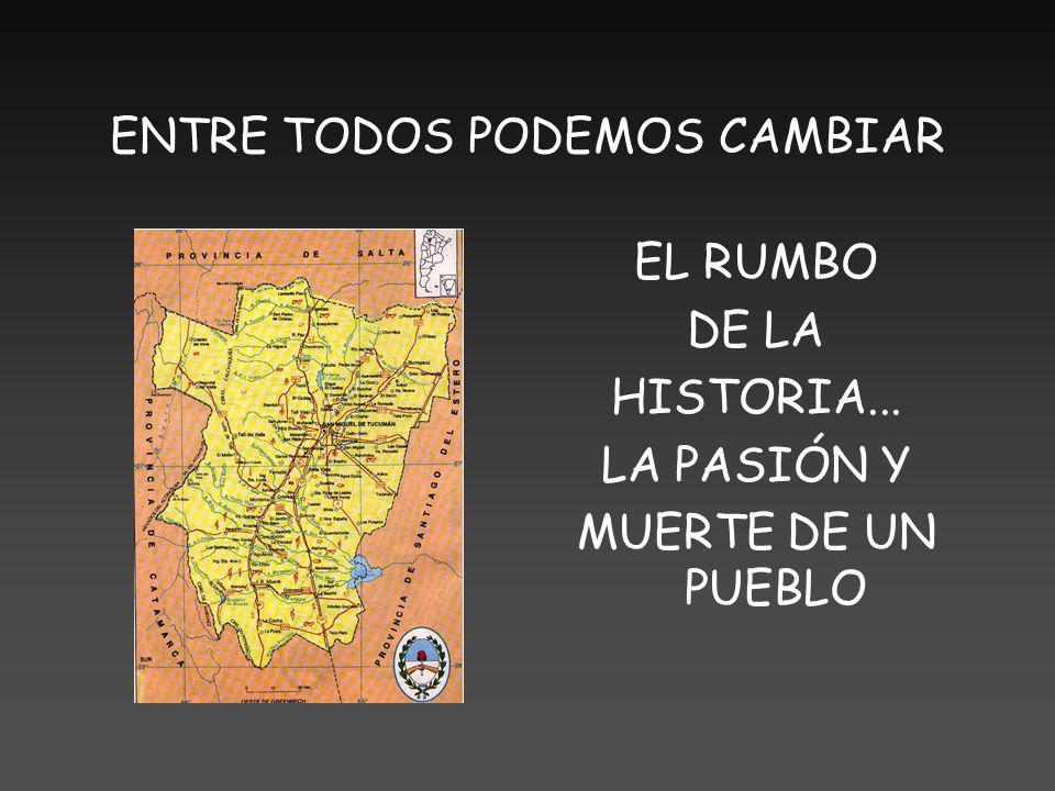 ENTRE TODOS PODEMOS CAMBIAR EL RUMBO DE LA HISTORIA... LA PASIÓN Y MUERTE DE UN PUEBLO