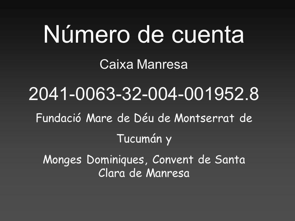Número de cuenta Caixa Manresa 2041-0063-32-004-001952.8 Fundació Mare de Déu de Montserrat de Tucumán y Monges Dominiques, Convent de Santa Clara de
