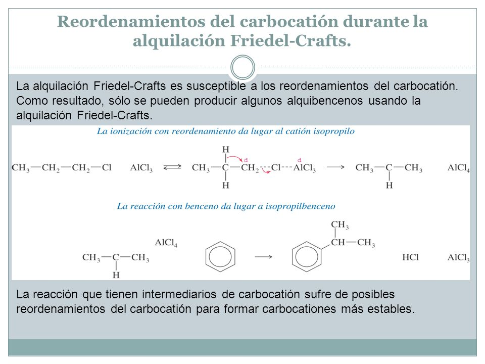 Reordenamientos del carbocatión durante la alquilación Friedel-Crafts. La alquilación Friedel-Crafts es susceptible a los reordenamientos del carbocat