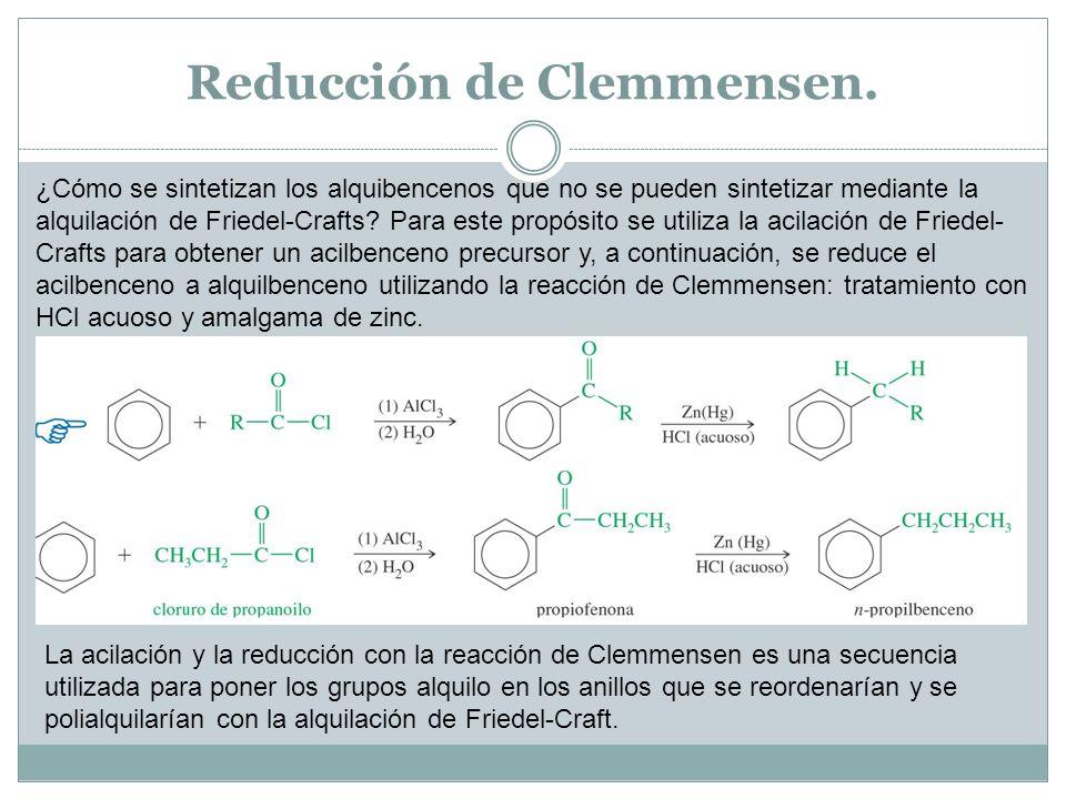 Reducción de Clemmensen. ¿Cómo se sintetizan los alquibencenos que no se pueden sintetizar mediante la alquilación de Friedel-Crafts? Para este propós