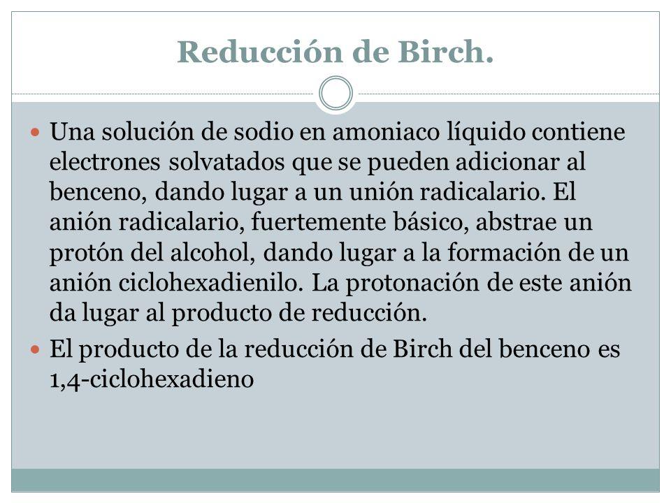 Reducción de Birch. Una solución de sodio en amoniaco líquido contiene electrones solvatados que se pueden adicionar al benceno, dando lugar a un unió