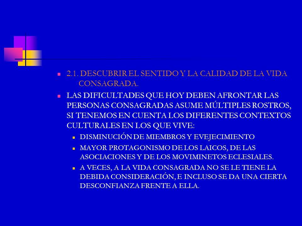 2.1. DESCUBRIR EL SENTIDO Y LA CALIDAD DE LA VIDA CONSAGRADA. LAS DIFICULTADES QUE HOY DEBEN AFRONTAR LAS PERSONAS CONSAGRADAS ASUME MÚLTIPLES ROSTROS