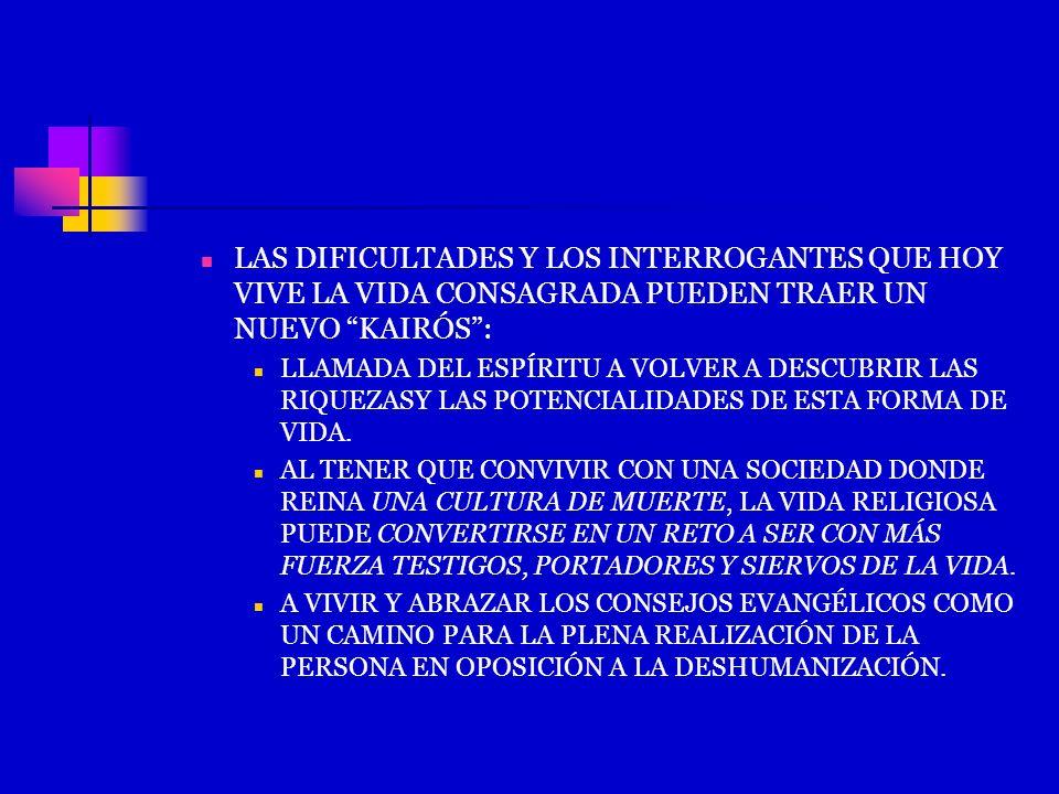 LAS DIFICULTADES Y LOS INTERROGANTES QUE HOY VIVE LA VIDA CONSAGRADA PUEDEN TRAER UN NUEVO KAIRÓS: LLAMADA DEL ESPÍRITU A VOLVER A DESCUBRIR LAS RIQUE