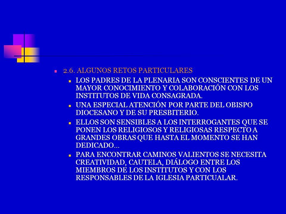 2.6. ALGUNOS RETOS PARTICULARES LOS PADRES DE LA PLENARIA SON CONSCIENTES DE UN MAYOR CONOCIMIENTO Y COLABORACIÓN CON LOS INSTITUTOS DE VIDA CONSAGRAD
