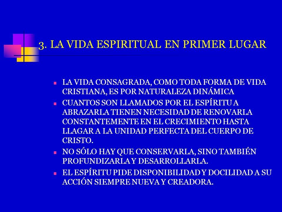 3. LA VIDA ESPIRITUAL EN PRIMER LUGAR LA VIDA CONSAGRADA, COMO TODA FORMA DE VIDA CRISTIANA, ES POR NATURALEZA DINÁMICA CUANTOS SON LLAMADOS POR EL ES