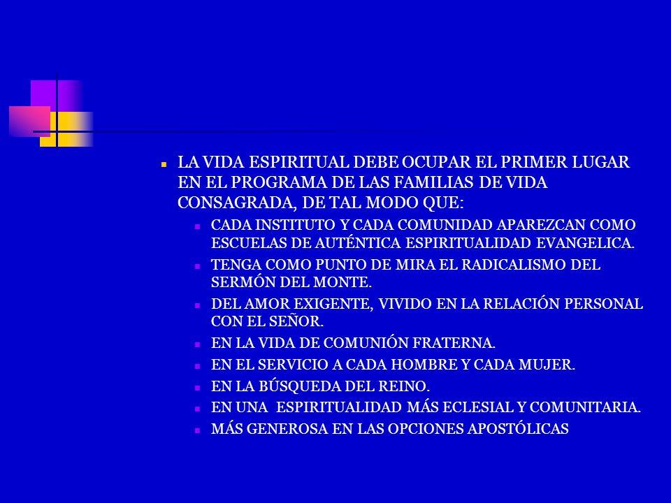 LA VIDA ESPIRITUAL DEBE OCUPAR EL PRIMER LUGAR EN EL PROGRAMA DE LAS FAMILIAS DE VIDA CONSAGRADA, DE TAL MODO QUE: CADA INSTITUTO Y CADA COMUNIDAD APA