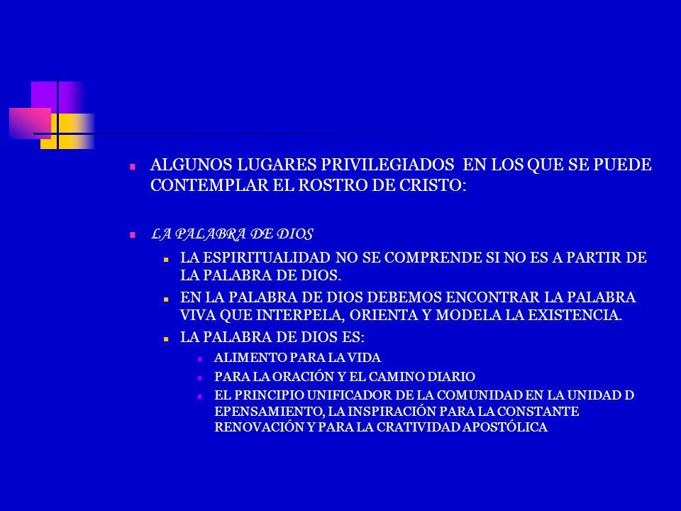 ALGUNOS LUGARES PRIVILEGIADOS EN LOS QUE SE PUEDE CONTEMPLAR EL ROSTRO DE CRISTO: LA PALABRA DE DIOS LA ESPIRITUALIDAD NO SE COMPRENDE SI NO ES A PART
