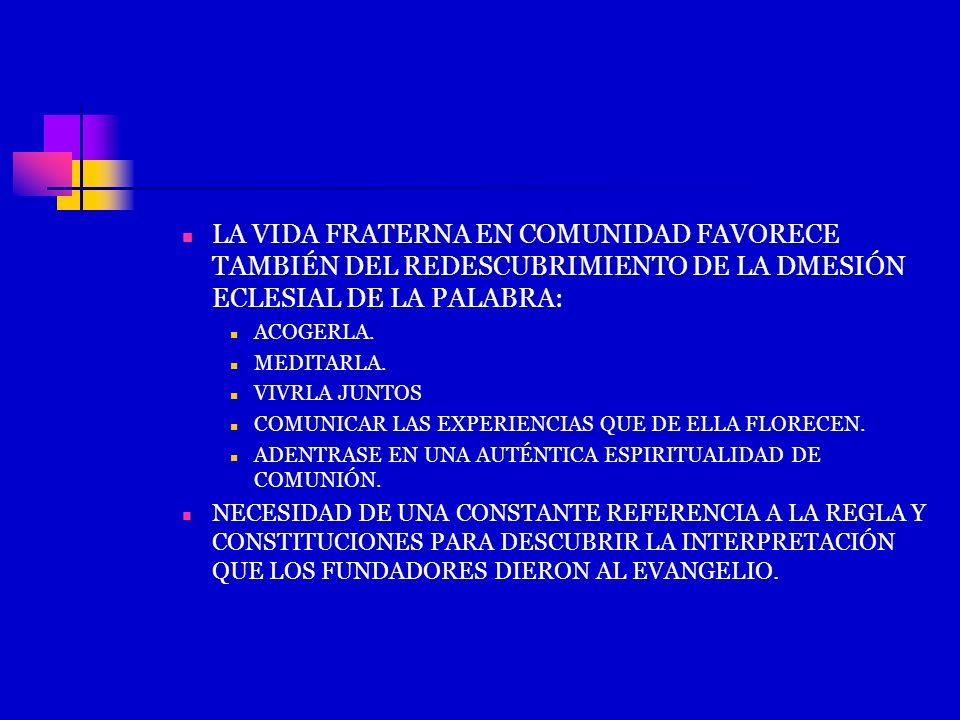 LA VIDA FRATERNA EN COMUNIDAD FAVORECE TAMBIÉN DEL REDESCUBRIMIENTO DE LA DMESIÓN ECLESIAL DE LA PALABRA: ACOGERLA. MEDITARLA. VIVRLA JUNTOS COMUNICAR