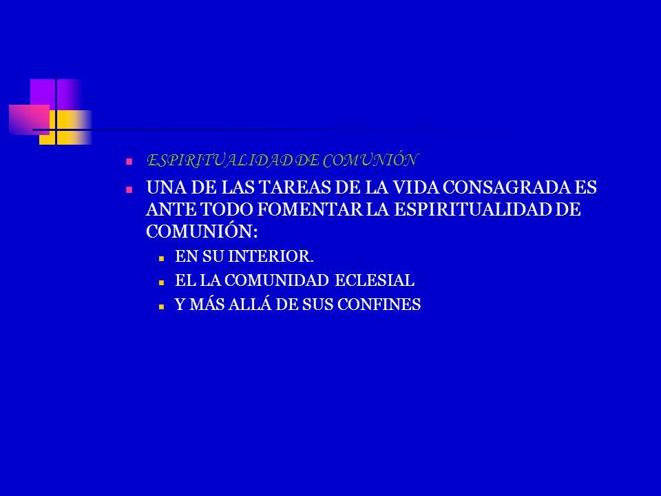 ESPIRITUALIDAD DE COMUNIÓN UNA DE LAS TAREAS DE LA VIDA CONSAGRADA ES ANTE TODO FOMENTAR LA ESPIRITUALIDAD DE COMUNIÓN: EN SU INTERIOR. EL LA COMUNIDA