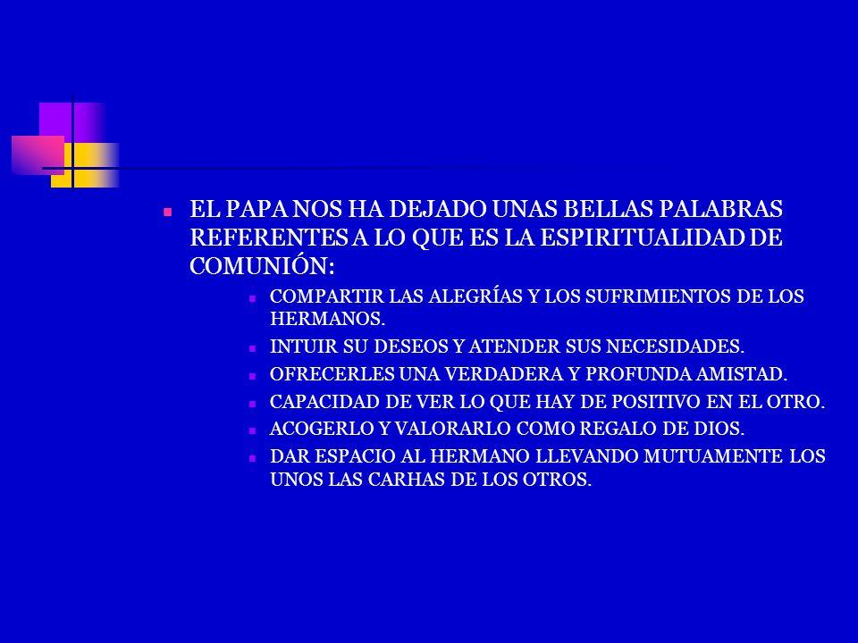 EL PAPA NOS HA DEJADO UNAS BELLAS PALABRAS REFERENTES A LO QUE ES LA ESPIRITUALIDAD DE COMUNIÓN: COMPARTIR LAS ALEGRÍAS Y LOS SUFRIMIENTOS DE LOS HERM