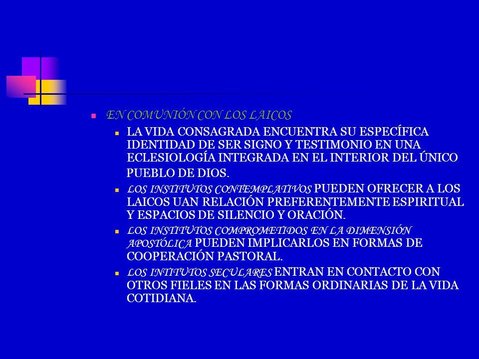 EN COMUNIÓN CON LOS LAICOS LA VIDA CONSAGRADA ENCUENTRA SU ESPECÍFICA IDENTIDAD DE SER SIGNO Y TESTIMONIO EN UNA ECLESIOLOGÍA INTEGRADA EN EL INTERIOR