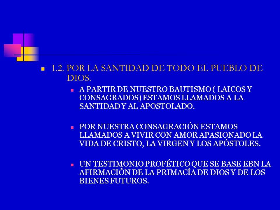 1.2. POR LA SANTIDAD DE TODO EL PUEBLO DE DIOS. A PARTIR DE NUESTRO BAUTISMO ( LAICOS Y CONSAGRADOS) ESTAMOS LLAMADOS A LA SANTIDAD Y AL APOSTOLADO. P