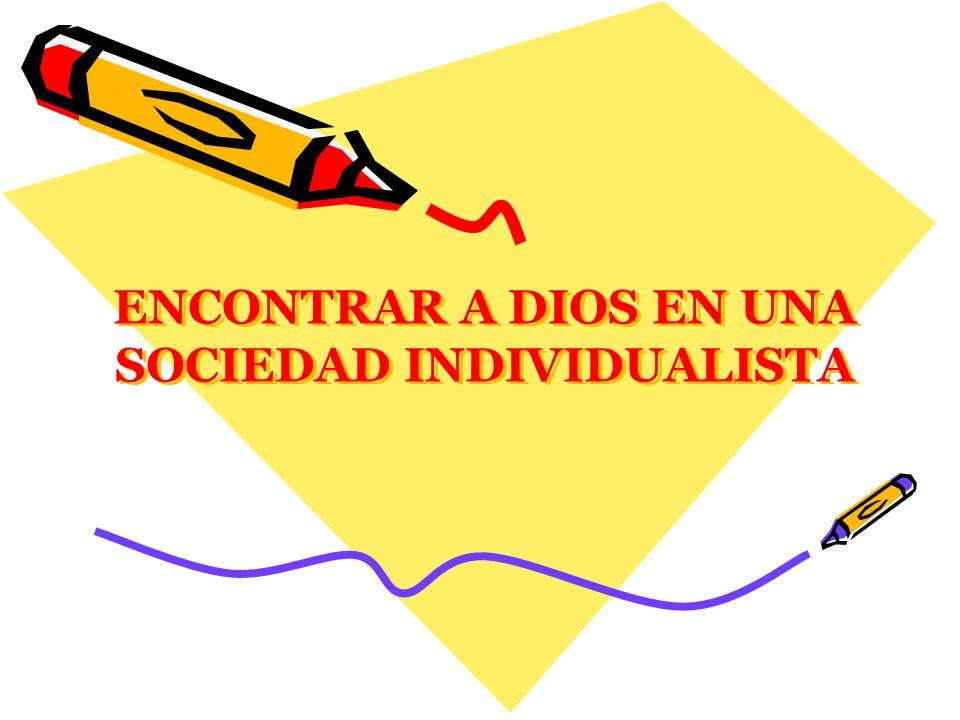 3.-EL ENCUENTRO CON DIOS EN UNA SOCIEDAD INDIVIDUALISTA a) Una espiritualidad de contemplativos en la acción El individualismo ha cambiado la acción por el activismo y la contemplación por la introspección.