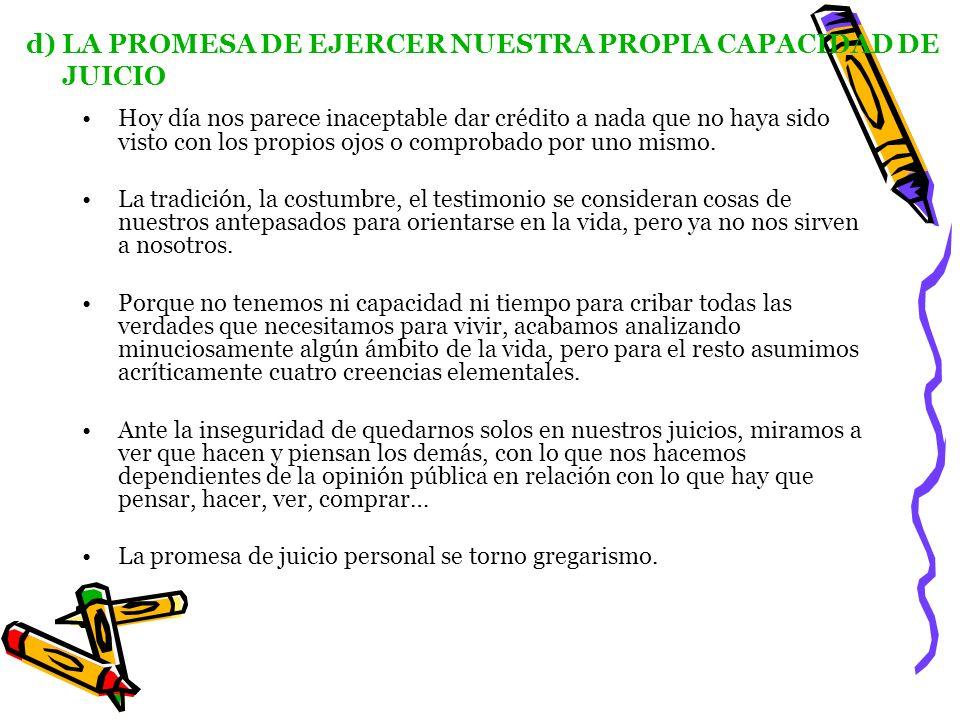 d) LA PROMESA DE EJERCER NUESTRA PROPIA CAPACIDAD DE JUICIO Hoy día nos parece inaceptable dar crédito a nada que no haya sido visto con los propios o