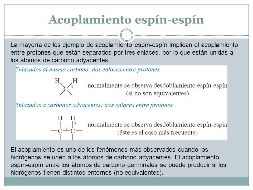 Acoplamiento espín-espín La mayoría de los ejemplo de acoplamiento espín-espín implican el acoplamiento entre protones que están separados por tres en