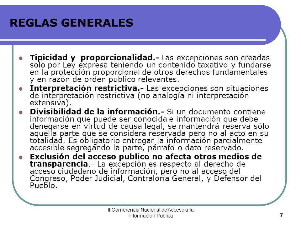 II Conferencia Nacional de Acceso a la Informacion Pública8 REGLAS GENERALES Temporalidad.- La reserva es una situación que debe tender a ser limitada temporalmente (accesible en el mediano o largo plazo).