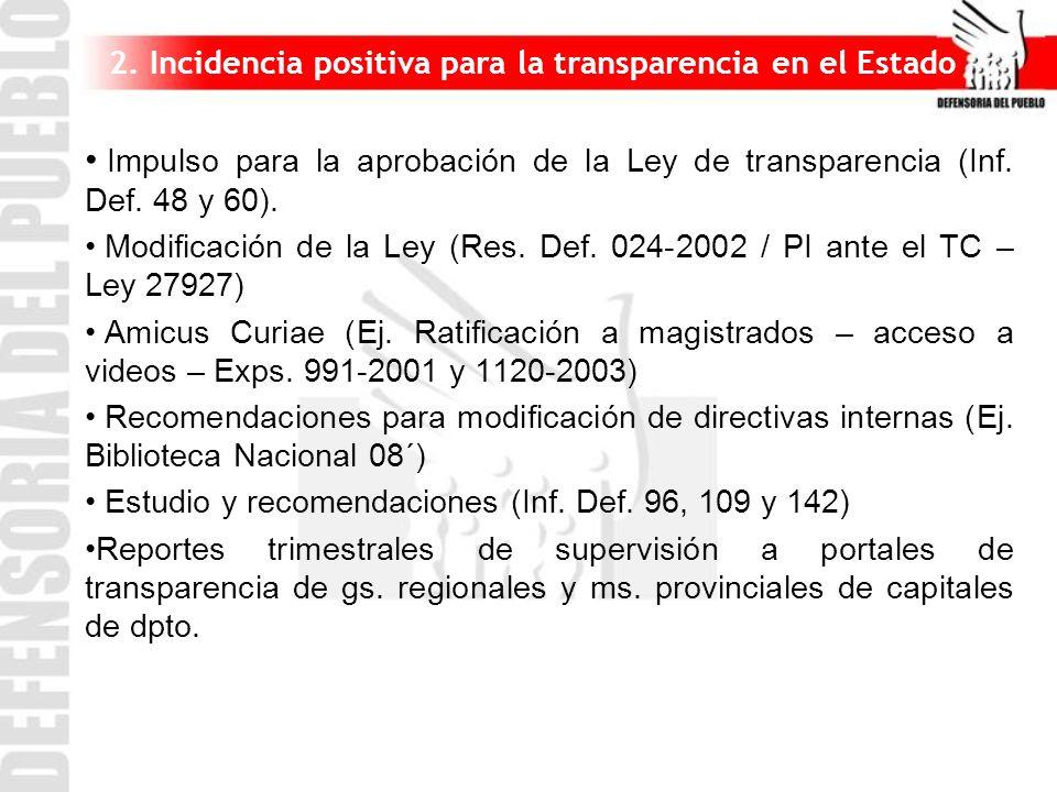 2. Incidencia positiva para la transparencia en el Estado Impulso para la aprobación de la Ley de transparencia (Inf. Def. 48 y 60). Modificación de l