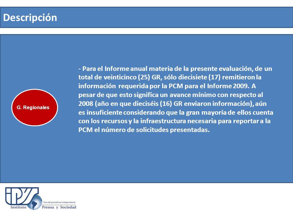 Descripción - Para el Informe anual materia de la presente evaluación, de un total de veinticinco (25) GR, sólo diecisiete (17) remitieron la información requerida por la PCM para el Informe 2009.