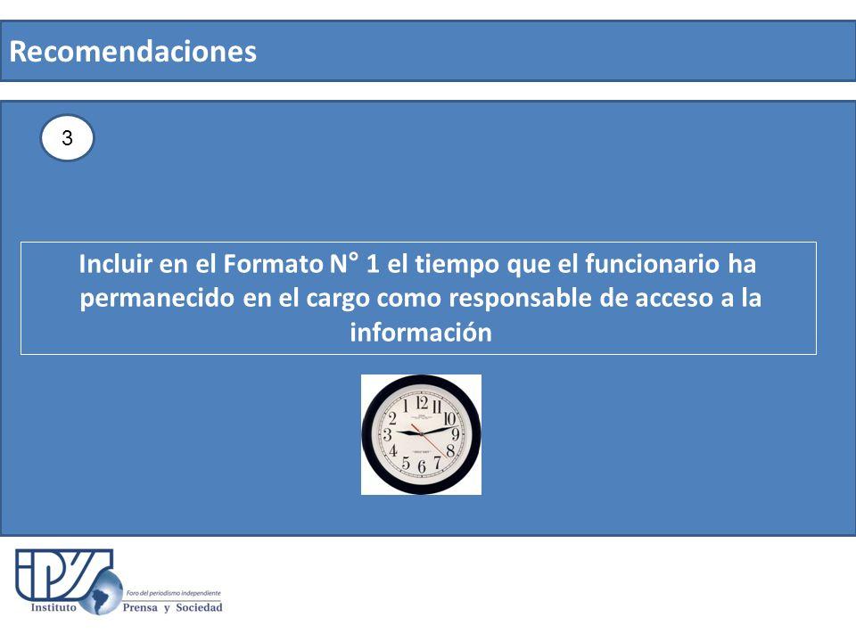 Recomendaciones 3 Incluir en el Formato N° 1 el tiempo que el funcionario ha permanecido en el cargo como responsable de acceso a la información