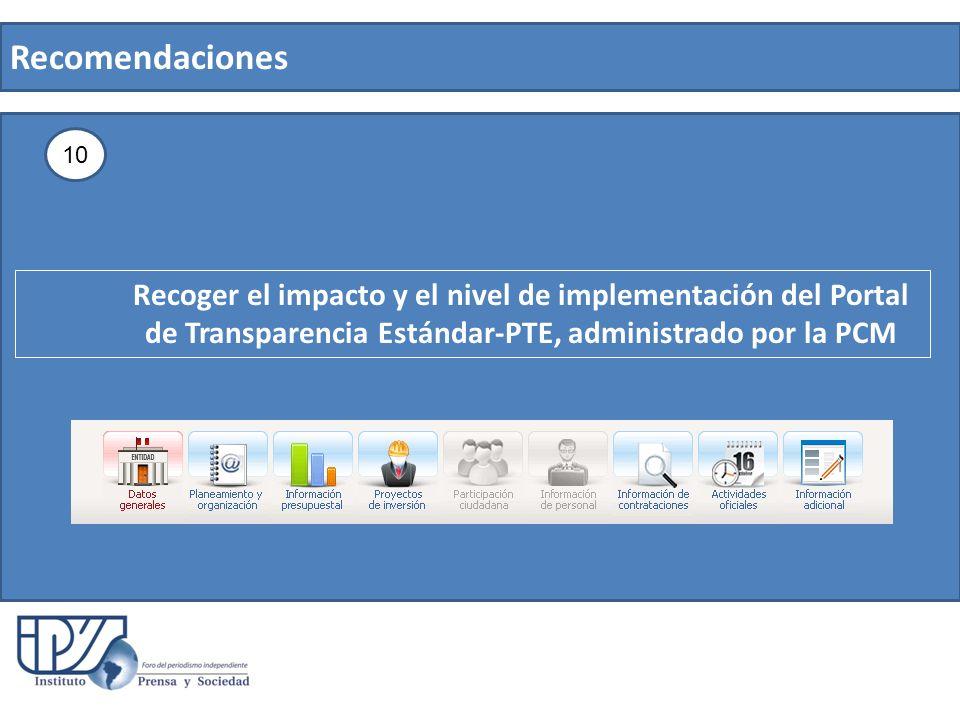 Recomendaciones 10 Recoger el impacto y el nivel de implementación del Portal de Transparencia Estándar-PTE, administrado por la PCM