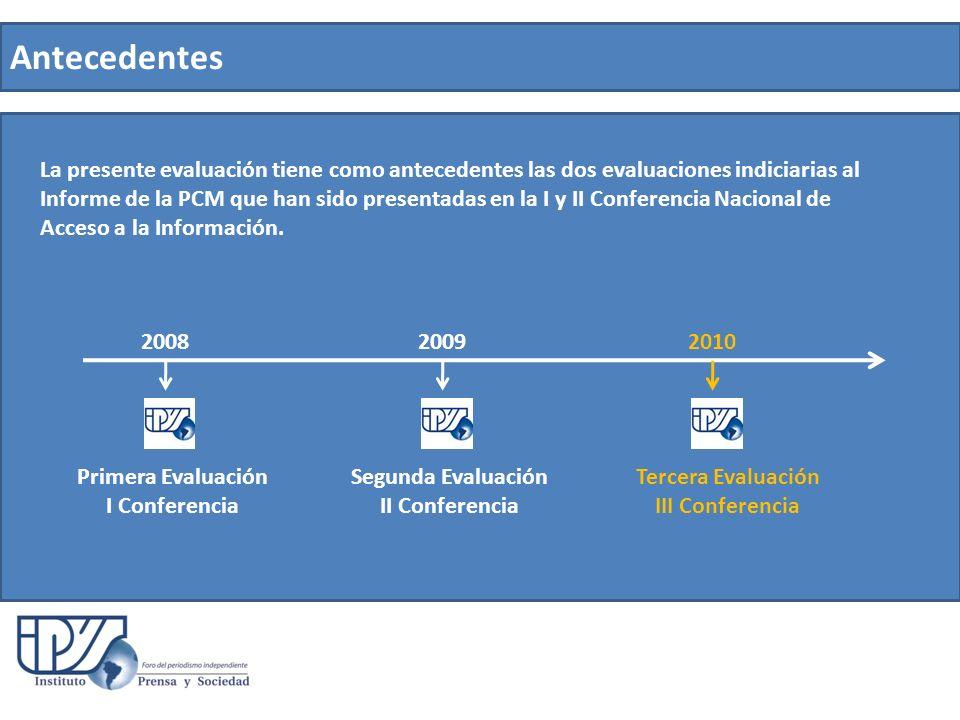Antecedentes La presente evaluación tiene como antecedentes las dos evaluaciones indiciarias al Informe de la PCM que han sido presentadas en la I y II Conferencia Nacional de Acceso a la Información.