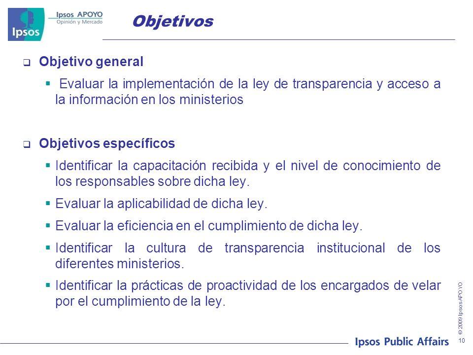 © 2009 Ipsos APOYO 10 Objetivos Objetivo general Evaluar la implementación de la ley de transparencia y acceso a la información en los ministerios Obj