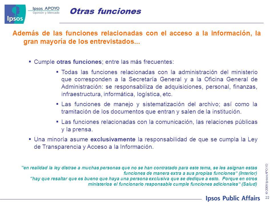 © 2009 Ipsos APOYO 22 Cumple otras funciones; entre las más frecuentes: Todas las funciones relacionadas con la administración del ministerio que corr