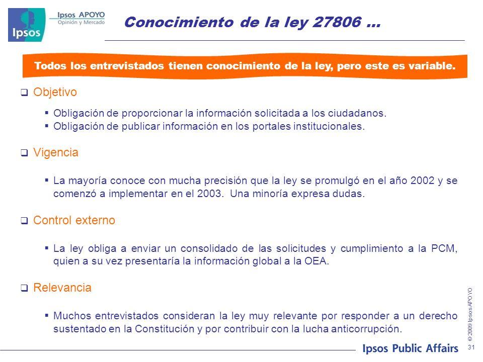 © 2009 Ipsos APOYO 31 Conocimiento de la ley 27806 … Objetivo Obligación de proporcionar la información solicitada a los ciudadanos. Obligación de pub