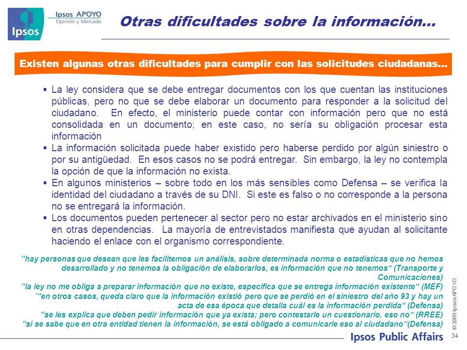 © 2009 Ipsos APOYO 34 Otras dificultades sobre la información… La ley considera que se debe entregar documentos con los que cuentan las instituciones públicas, pero no que se debe elaborar un documento para responder a la solicitud del ciudadano.