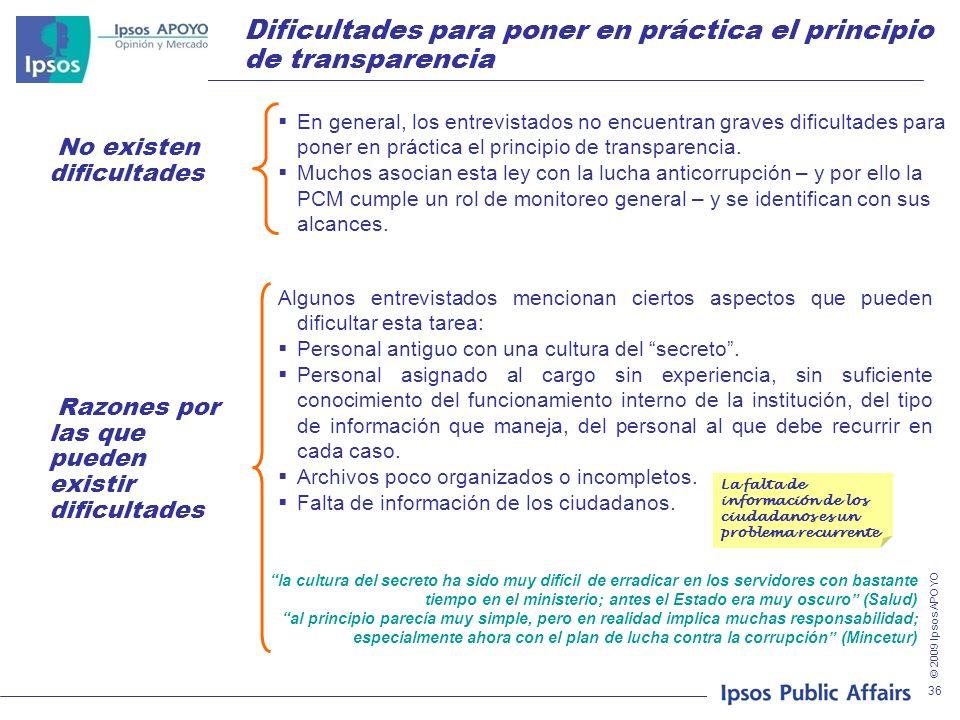 © 2009 Ipsos APOYO 36 Dificultades para poner en práctica el principio de transparencia En general, los entrevistados no encuentran graves dificultade