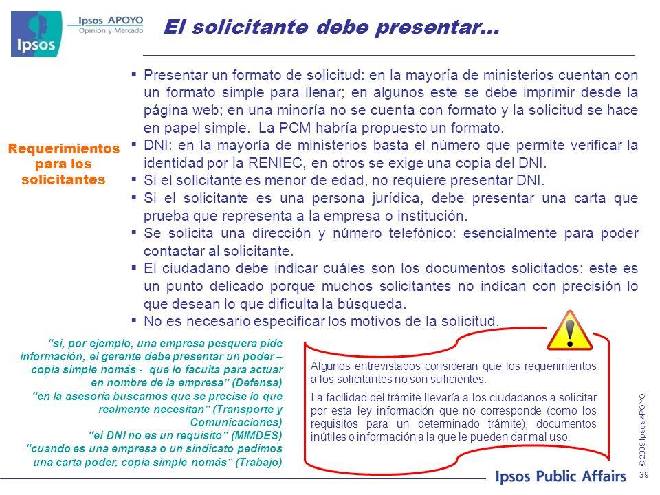 © 2009 Ipsos APOYO 39 El solicitante debe presentar… Requerimientos para los solicitantes Presentar un formato de solicitud: en la mayoría de minister