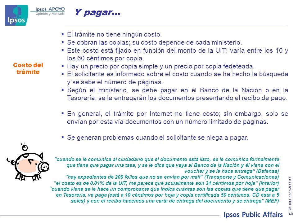© 2009 Ipsos APOYO 40 Y pagar… El trámite no tiene ningún costo.