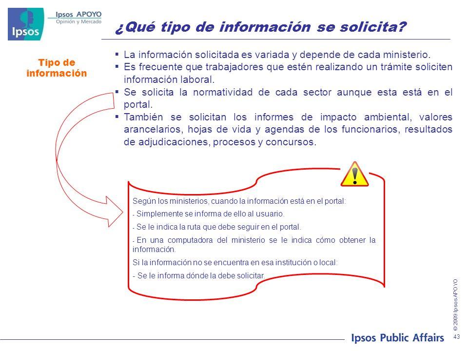 © 2009 Ipsos APOYO 43 ¿Qué tipo de información se solicita? Tipo de información La información solicitada es variada y depende de cada ministerio. Es