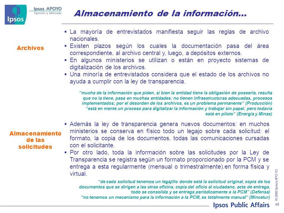 © 2009 Ipsos APOYO 48 Almacenamiento de la información… Archivos La mayoría de entrevistados manifiesta seguir las reglas de archivo nacionales. Exist