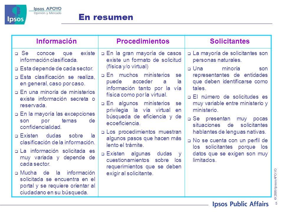 © 2009 Ipsos APOYO 5 En resumen InformaciónProcedimientosSolicitantes Se conoce que existe información clasificada. Esta depende de cada sector. Esta