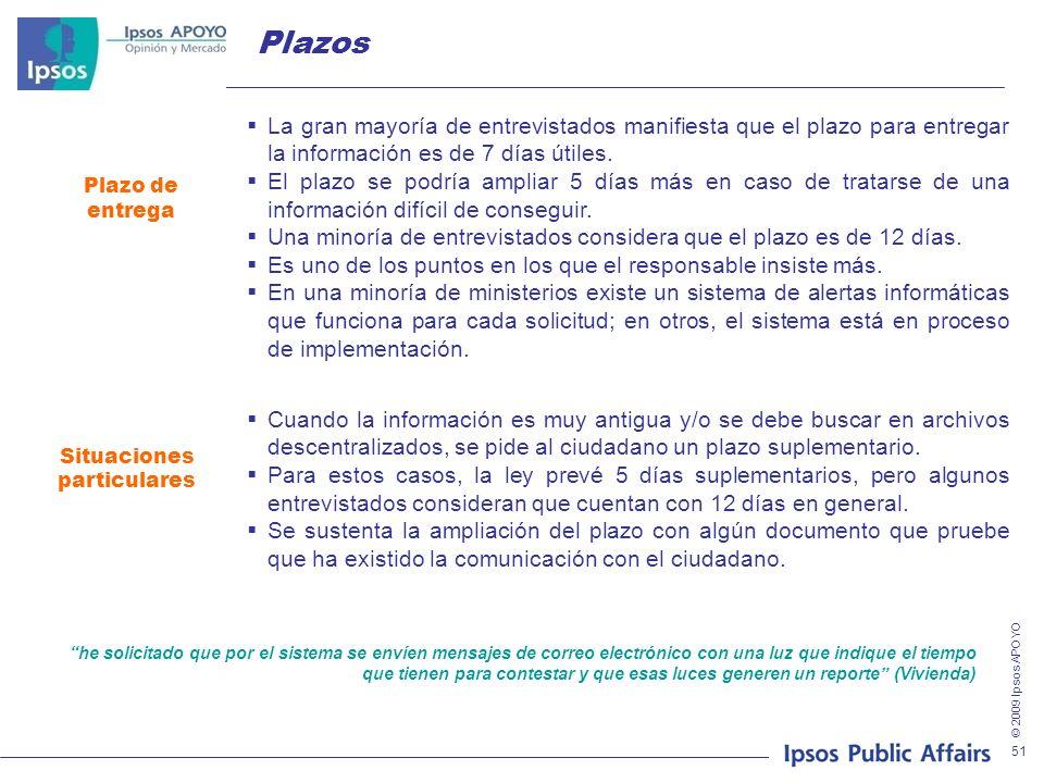 © 2009 Ipsos APOYO 51 Plazos Plazo de entrega Situaciones particulares La gran mayoría de entrevistados manifiesta que el plazo para entregar la información es de 7 días útiles.